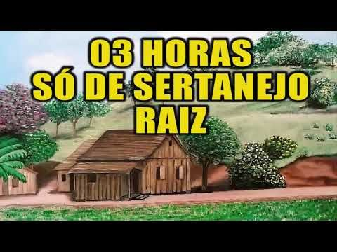 03 Horas So De Sertanejo Raiz Youtube Musica Sertaneja Raiz