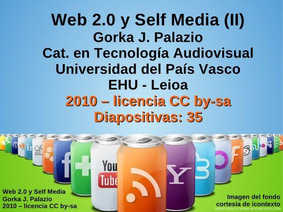 Web 2.0 y self media (2/5) by Gorka J Palacio Arko via Slideshare