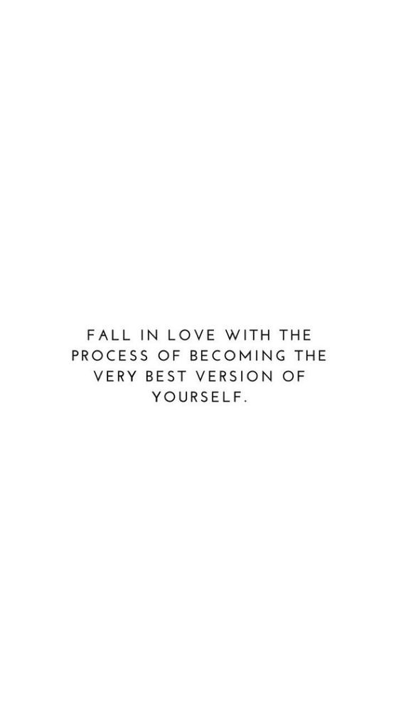 Fall in love with the process of becoming the very best version of yourself - Words of Wisdom