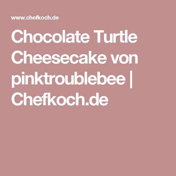 Chocolate Turtle Cheesecake von pinktroublebee | Chefkoch.de