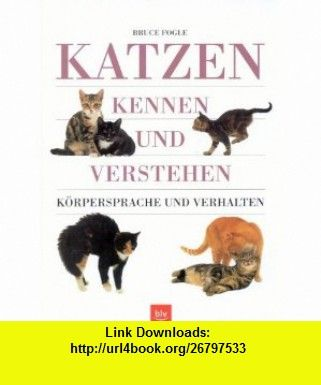 Katzen kennen und verstehen. K�rpersprache und Verhalten. (9783405162498) Bruce Fogle, Jane Burton , ISBN-10: 3405162491  , ISBN-13: 978-3405162498 ,  , tutorials , pdf , ebook , torrent , downloads , rapidshare , filesonic , hotfile , megaupload , fileserve