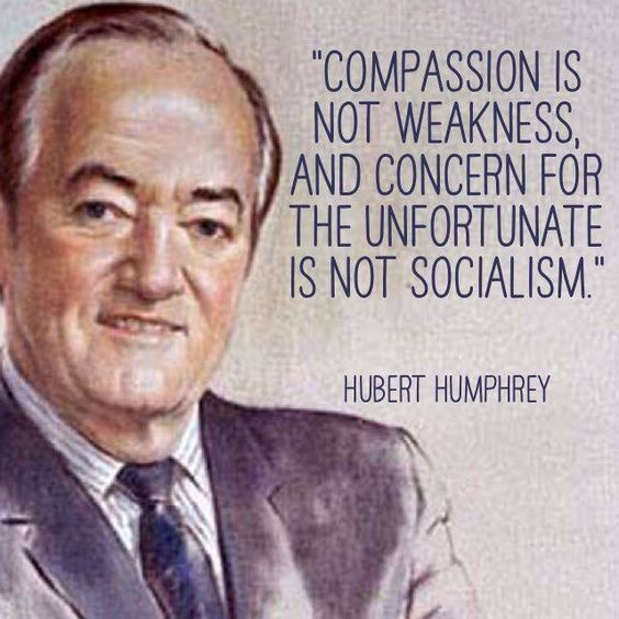Our country would be a different place if Humphrey had become president. Socialism. Compassion.: