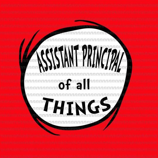 Assistant Principal Of All Things Dr Seuss Svg Dr Seuss Vector Dr Seuss Quote Dr Seuss Design Cat In The Hat Svg Thing 1 Thing 2 Thing 3 Svg Png Dxf Ep