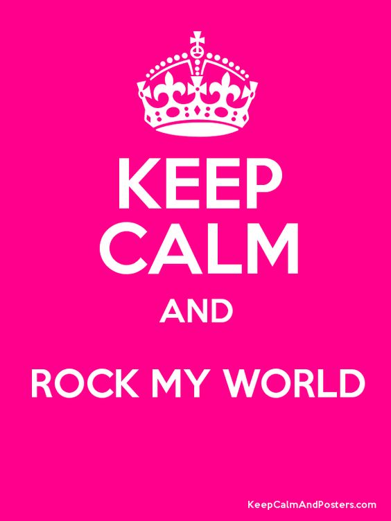 Keep Calm and ROCK MY WORLD Poster