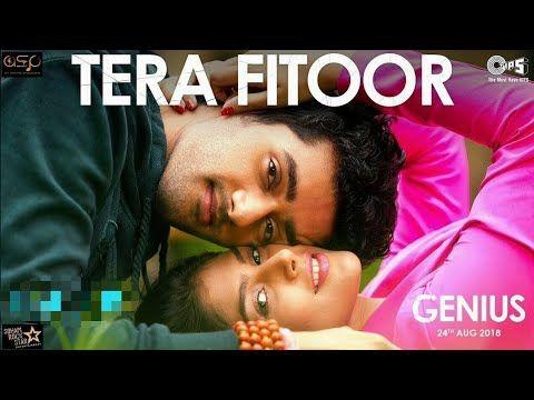 Tera Fitoor Video Song Arijit Singh Himesh Rashamiyan Genius Movie Youtube Genius Movie Mp3 Song Download Songs