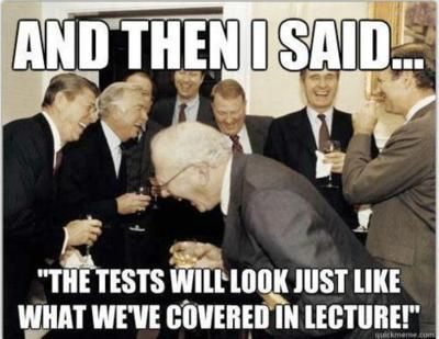 And Then I Said: The tests will look just like what we've covered in lecture!