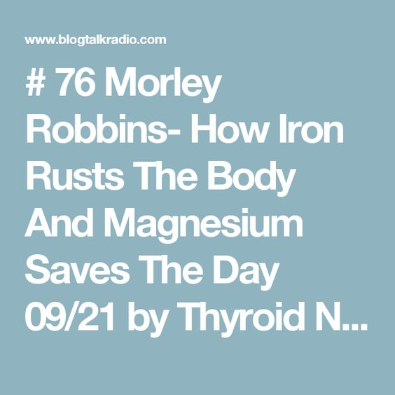 # 76 Morley Robbins- How Iron Rusts The Body And Magnesium Saves The Day 09/21 by Thyroid Nation RADIO | Health Podcasts