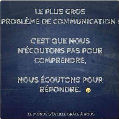 Le plus gros problème de communication : c'est que nous n'écoutons pas pour comprendre, nous écoutons pour répondre.: