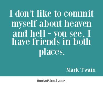 mark twain was it heaven or hell Was it heaven or hell is an american humor classic by mark twain the family consisted of four persons: margaret lester, widow, aged thirty six helen lester, her daughter, aged sixteen mrs lester's maiden aunts, hannah and hester gray, twins, aged sixty-seven.