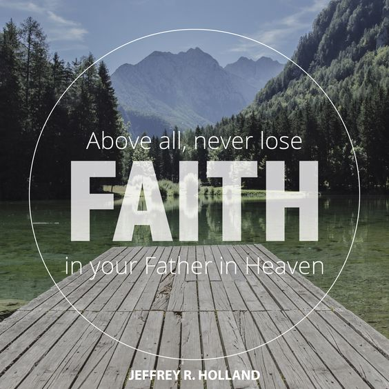 "Elder Jeffrey R. Holland: ""Above all, never lose faith in your Father in Heaven."" #lds #quotes:"