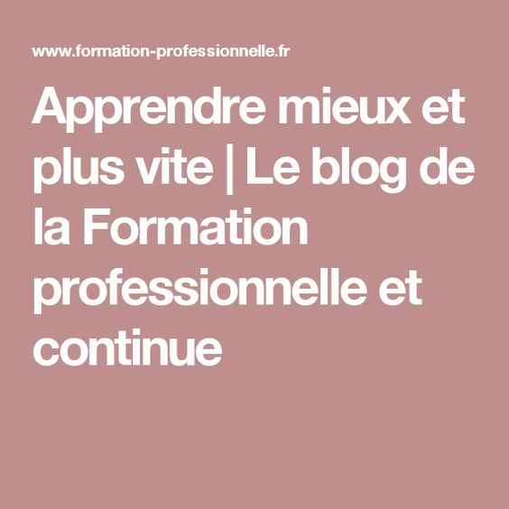 Apprendre mieux et plus vite   Le blog de la Formation professionnelle et continue