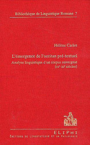 L Emergence De L Occitan Pre Textuel Analyse Linguistique D Un Corpus Auvergnat Ixe Xie Siecles Helene Carles Preface D Anthony Lodge Strasbourg Edi