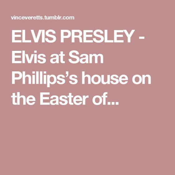 ELVIS PRESLEY - Elvis at Sam Phillips's house on the Easter of...