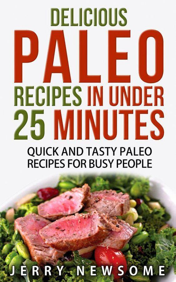 Delicious Paleo Recipes in Under 25 Minutes: Quick and Tasty Paleo Recipes for Busy People, INSTANT DOWNLOAD