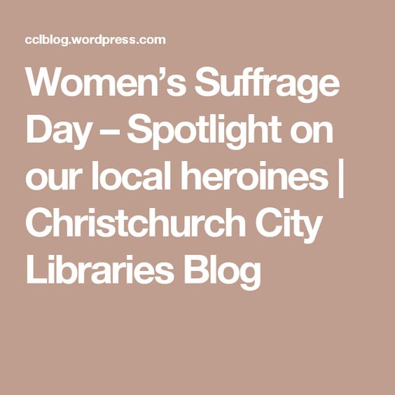 Women's Suffrage Day – Spotlight on our local heroines | Christchurch City Libraries Blog