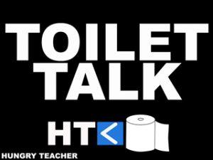 Toilet Talk | HUNGRY TEACHER
