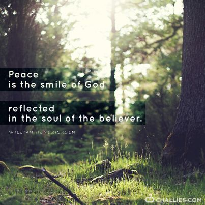"""Peace is the smile of God reflected in the soul of the believer."" (William Hendricksen)"