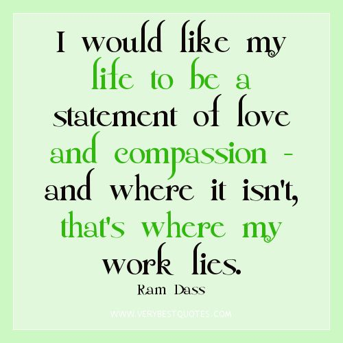 quotes+about+compassion | quotes - I would like my life to be a statement of love and compassion ...: