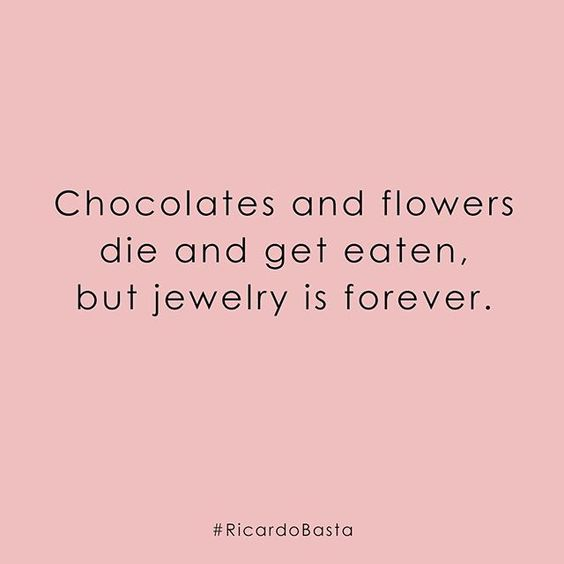 Chocolates and flowers die and get eaten but jewelry is forever || jewelry quote