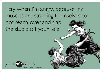I hate that I cry when I'm really really mad lol...so true!: Funny Angry Quotes, Life Ecards, When Finals Are Over Funny, Angry Ecards, Funny Stuff, Angry Quotes Funny, Mad Quotes Angry, Funny Thoughts