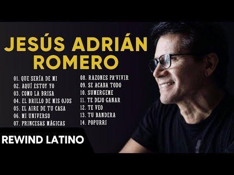 La Mejor Musica Cristiana 2019 Jesús Adrián Romero Sus Mejores Exitos Mix 30 Grandes éxitos Jesus Adrian Romero Musica Cristiana Musica Cristiana Catolica