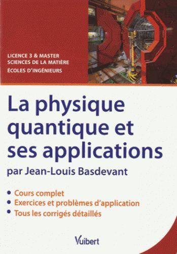 La physique quantique et ses applications/ Jean-Louis  Basdevant, 2016 http://bu.univ-angers.fr/rechercher/description?notice=000815870