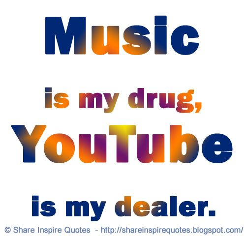 Music Is My Drug Youtube Is My Dealer Funny Advice Funny Quotes Inspirational Quotes