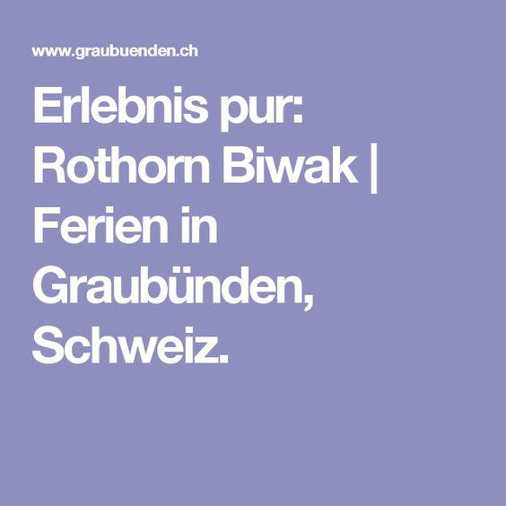 Erlebnis pur: Rothorn Biwak   Ferien in Graubünden, Schweiz.
