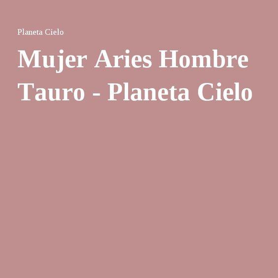 Mujer Aries Hombre Tauro - Planeta Cielo