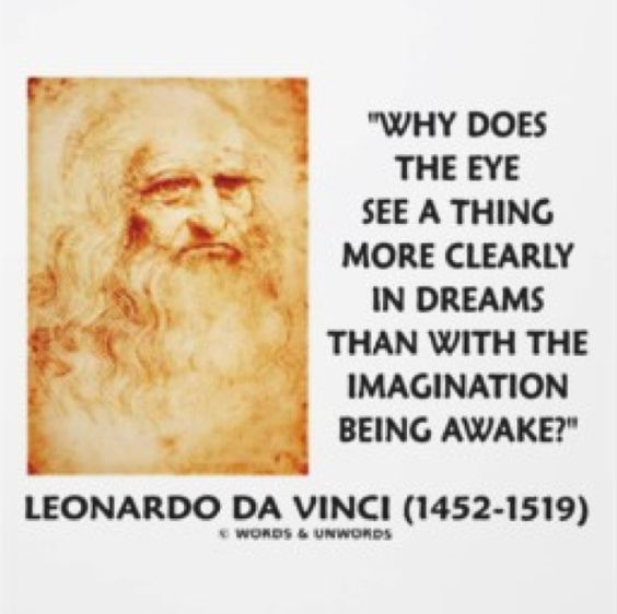 Why does the eye see a thing more clearly in dreams than with the imagination being awake?...Leonardo Da Vinci
