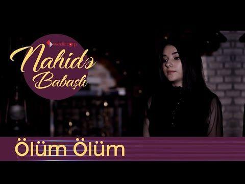 Nahidə Babasli Olum Olum Youtube Olum Sarkilar Youtube
