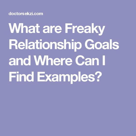 What are Freaky Relationship Goals and Where Can I Find Examples?