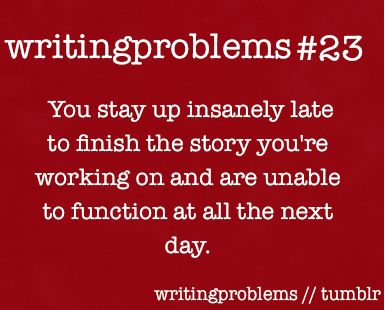 """You stay up insanely late to finish the story you're working on and are unable to function at all the next day."" - Writing Problems #quotes #writing *:"