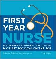 First Year Nurse: Wisdom, Warnings, and What I wish I'd Known My First 100 Days on the Job ~ I need this