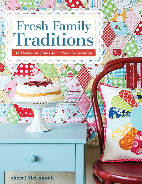 Fresh Family Traditions by @AQuiltingLife -- This collection of 18 charming quilts and home accessories from Sherri McConnell brings together the best of the old and the new in quilting. Sherri's new designs update traditional blocks (many handed down from her grandmothers) with fresh colors and fabrics from some of today's top designers. You'll also visit Sherri's quilting room and learn her methods for finding inspiration as a quilter.
