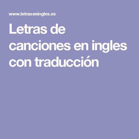 Letras De Canciones En Ingles Con Traducción Aprender Ingles Con Canciones Paginas Para Aprender Ingles Canciones En Ingles Faciles