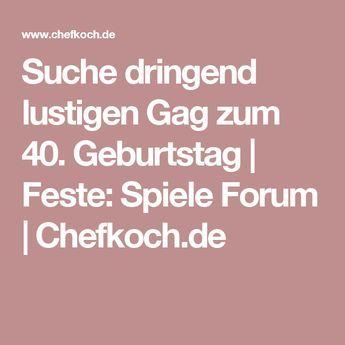 Suche Dringend Lustigen Gag Zum 40 Geburtstag Feste Spiele