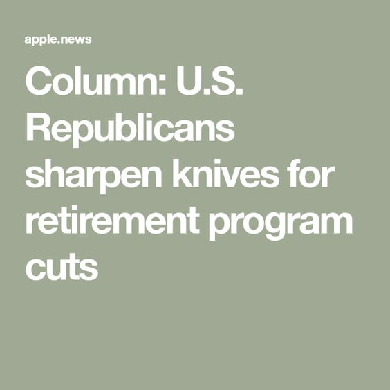 Column US Republicans Sharpen Knives For Retirement Program
