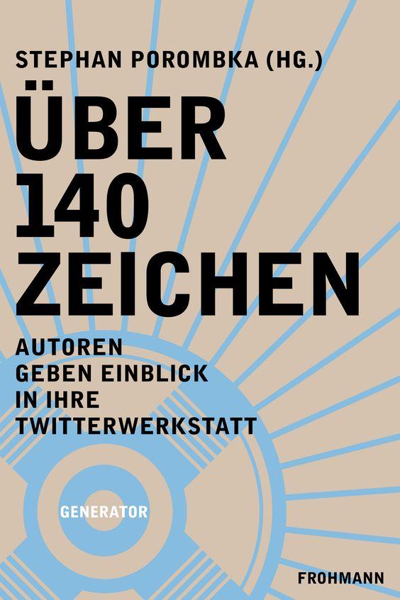 Stephan Porombka (Hg): Über 140 Zeichen, DRM-freies E-Book (ePub, mobi, pdf), Frohmann: Berlin 2014, EUR 2,99. Mehr Informationen und Bezugsquellen unter http://frohmannverlag.tumblr.com/post/79152593505 *** Cover: Ursula Steinhoff/Frohmann, #ü140