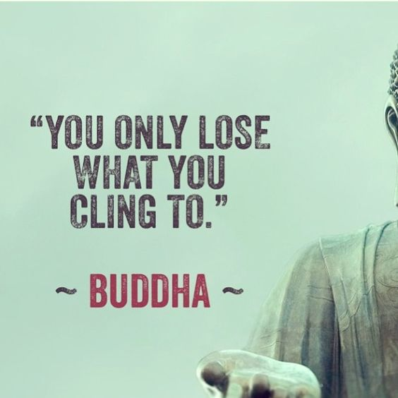 """You only lose what you cling to"" .. practice non-attachment"
