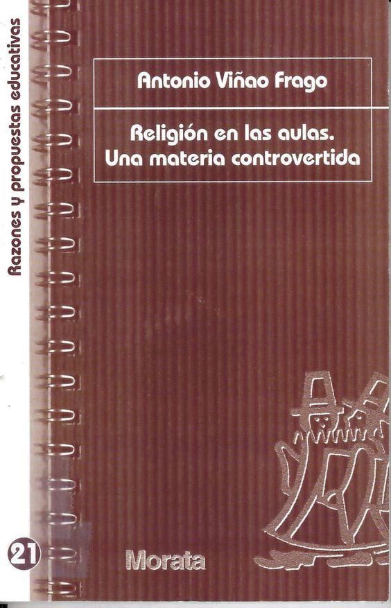 Religión en las aulas : una materia controvertida / Antonio Viñao Frago http://absysnetweb.bbtk.ull.es/cgi-bin/abnetopac01?TITN=511962