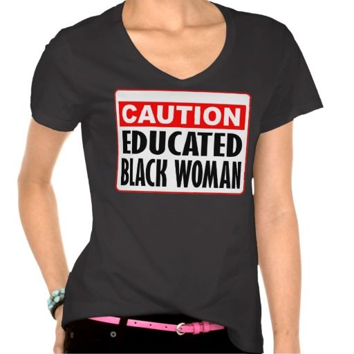 Caution Educated Black Woman -- T-Shirt