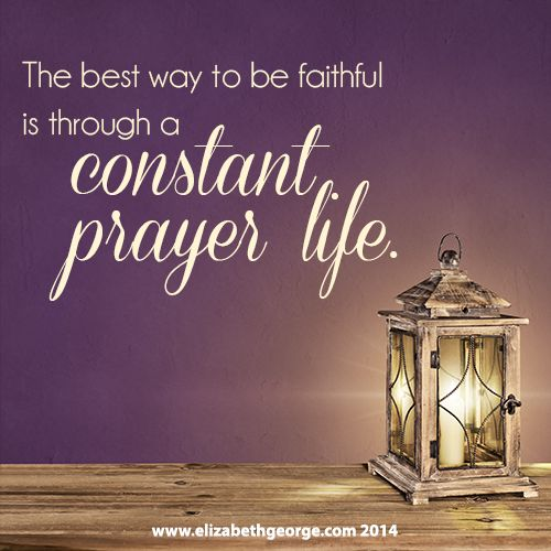 "The best way to be faithful is through a constant prayer life. -Quote from ""Small Changes for a Better Life"""