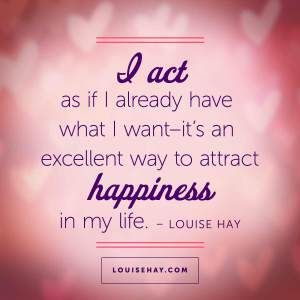 "Inspirational Quotes about happiness | ""I want -- it's an excellent way to attract happiness in my life."" — Louise Hay"