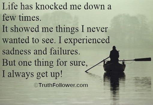 Life has knocked me down a few times, Never Give Up Quotes