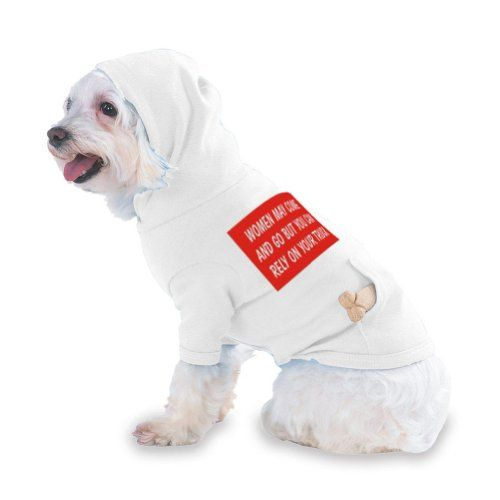 $19.99-$26.99 WOMEN MAY COME AND GO BUT YOU CAN RELY ON YOUR TRUCK Hooded T-Shirt for Dog or Cat X-Small (XS) White - The Design/Saying is on the back of the product( your pets back.)  T-ShirtFrenzy offers over 30,000 designs on tons of products to offer millions of variations. You can search our store for something for everyone on your gift list or shop for yourself (our personal favorite). Plea ...