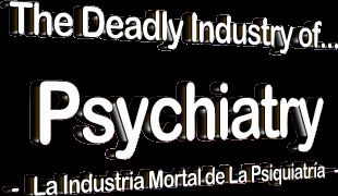 The Deadly Industry of Psychiatry / La Industria Mortal de La Psiquiatría