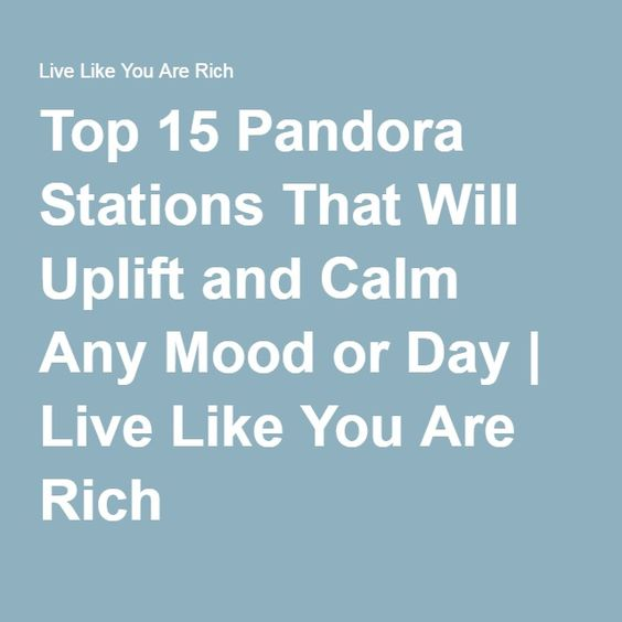 Top 15 Pandora Stations That Will Uplift and Calm Any Mood or Day | Live Like You Are Rich