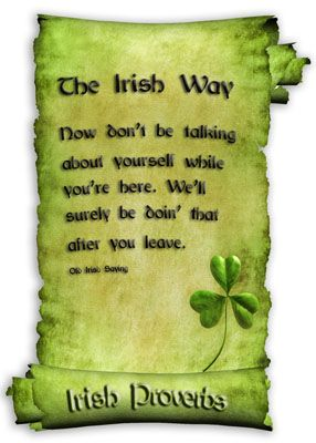 The Irish Way. Now don't be talking about yourself while you're here. We'll surely be doin' that after you leave.
