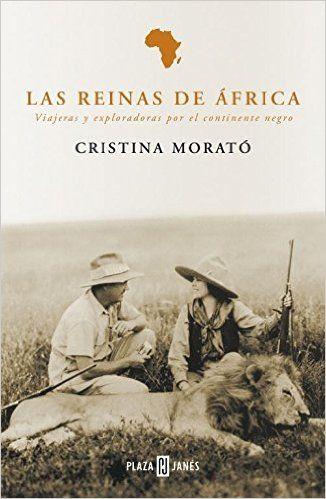 Las reinas de África: Viajeras y exploradoras por el continente negro eBook: Cristina Morató: Amazon.es: Tienda Kindle: